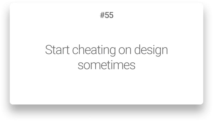 Start cheating on design sometimes