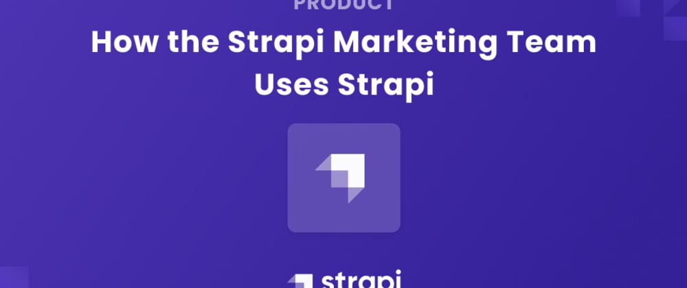 Cover image for How the Strapi Marketing Team Uses Strapi