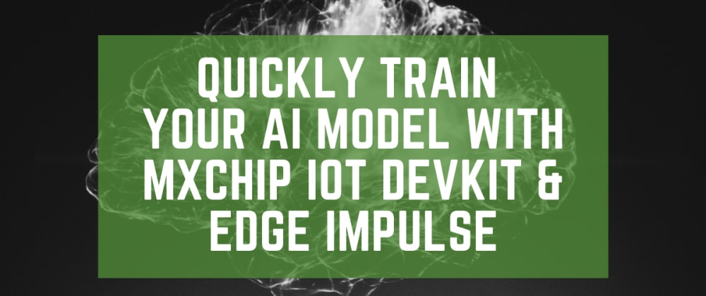 Cover image for Quickly train your AI model with MXChip IoT DevKit & Edge Impulse