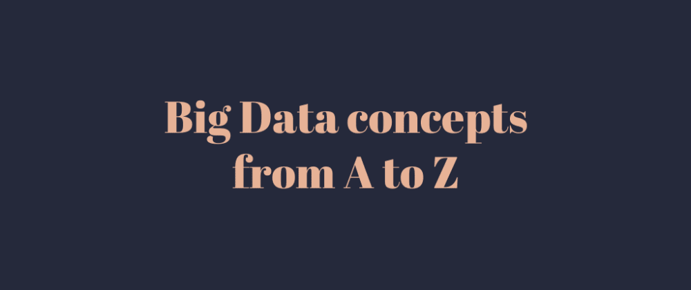 Cover image for Big Data concepts from A to Z
