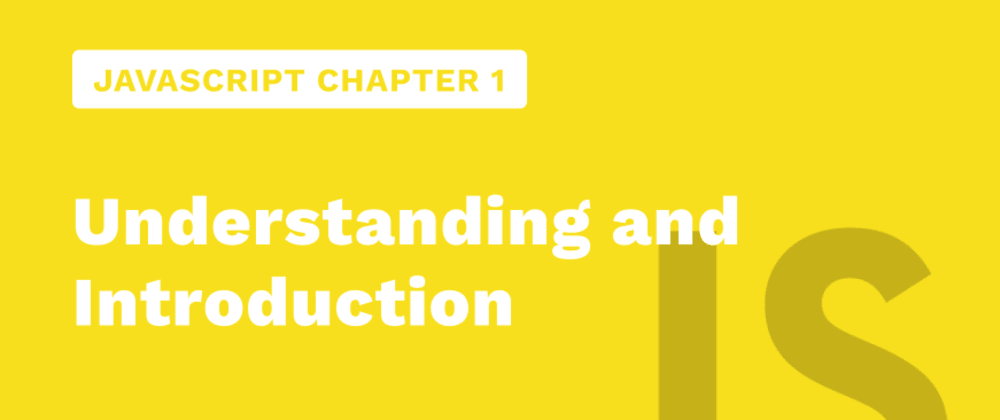 Cover image for JavaScript Chapter 1 - Understanding and Introduction of JavaScript