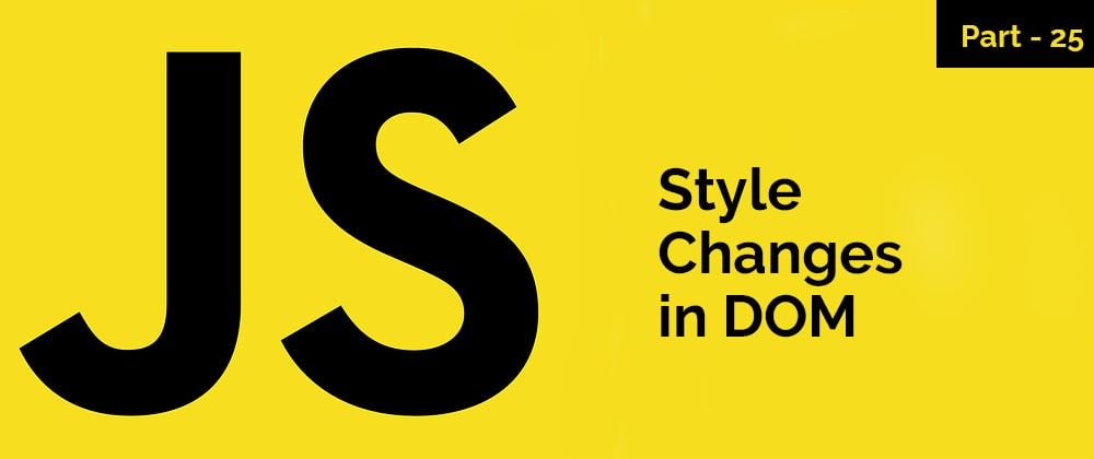 Cover image for Style Change in DOM – JavaScript Series – Part 25