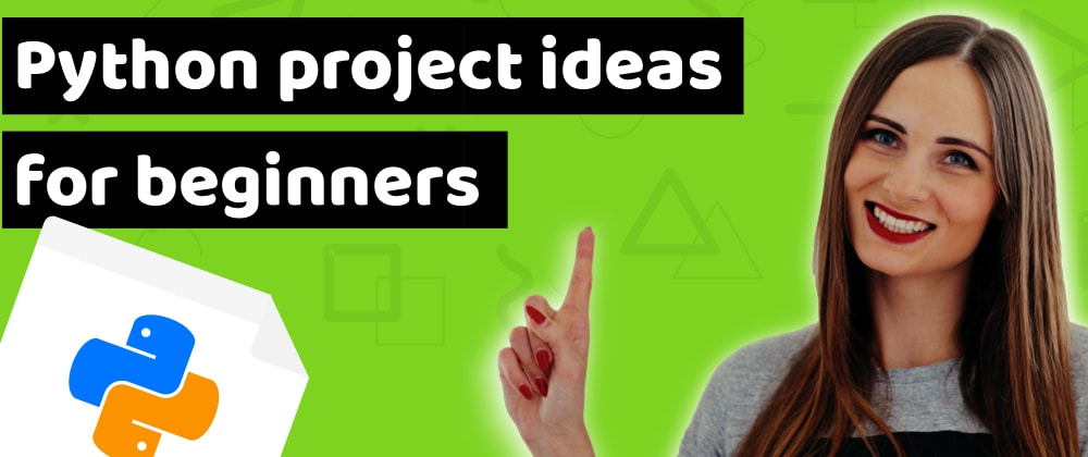Cover image for 9 amazing Python project ideas for beginners to practice your skills