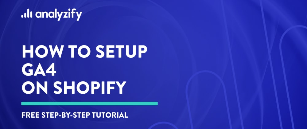 Cover image for How to setup Google Analytics 4 on Shopify without an app