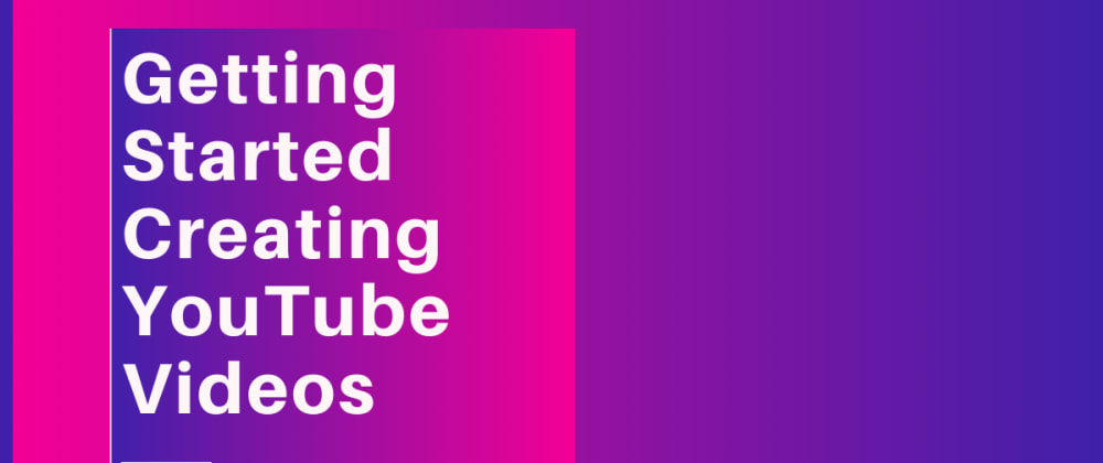Cover image for Getting Started with Creating YouTube Videos