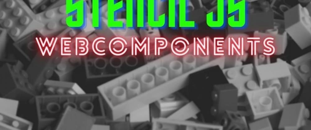 Cover image for Crear WebComponents con StencilJS y reutilizarlos en diferentes proyectos