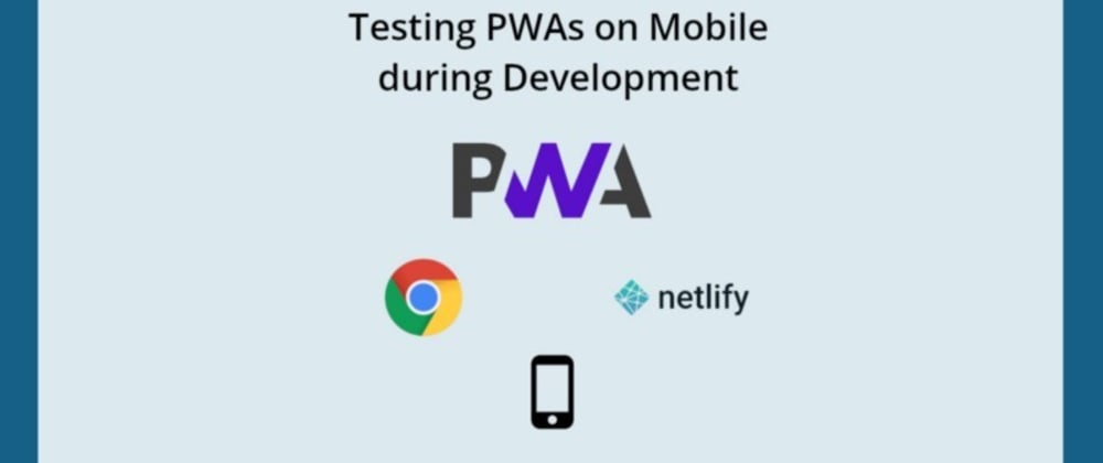 Cover image for Testing PWAs on mobile devices during development