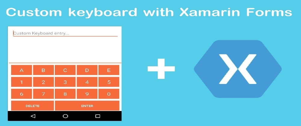 Cover image for How to create a custom keyboard with Xamarin Forms (Android)