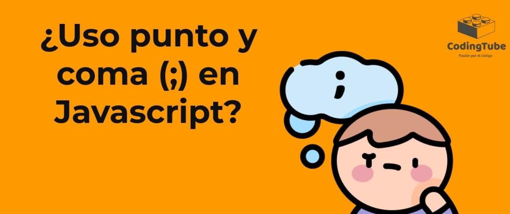 Cover image for ¿Por qué uso punto y coma (;) en Javascript si no es obligatorio? 🤔