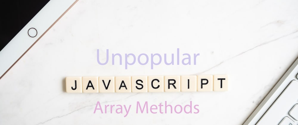 Cover image for 10 Unpopular Javascript Array Methods