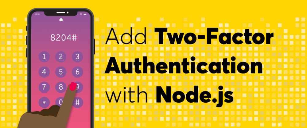 Cover image for Add Two-Factor Authentication to Node.js Web Apps