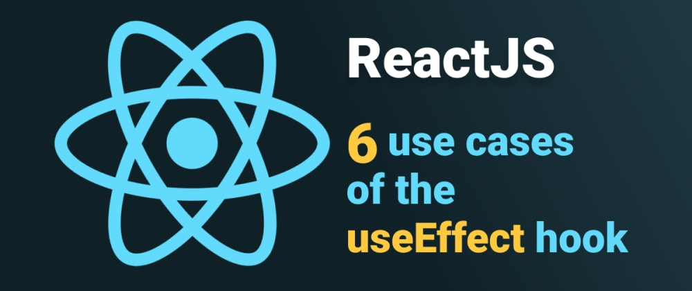 Cover Image for 6 use cases of the useEffect ReactJS hook