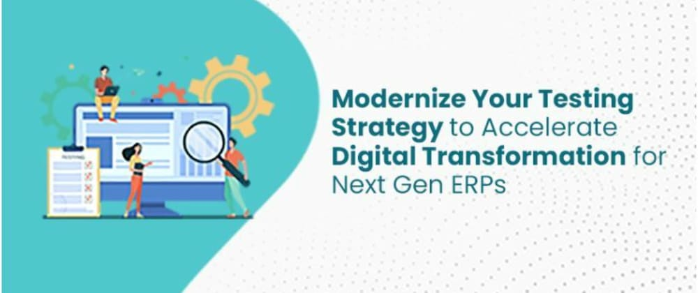 Cover image for Modernize Your Testing Strategy to Accelerate Digital Transformation for Next-Gen ERPs