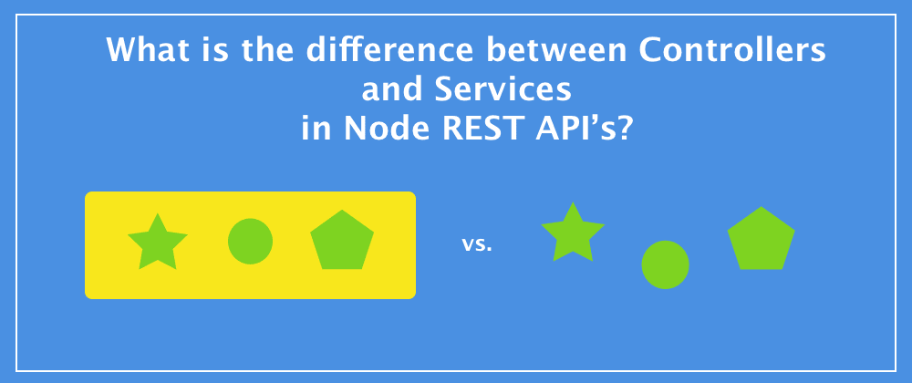 Cover image for What is the difference between Controllers and Services in Node REST API's?