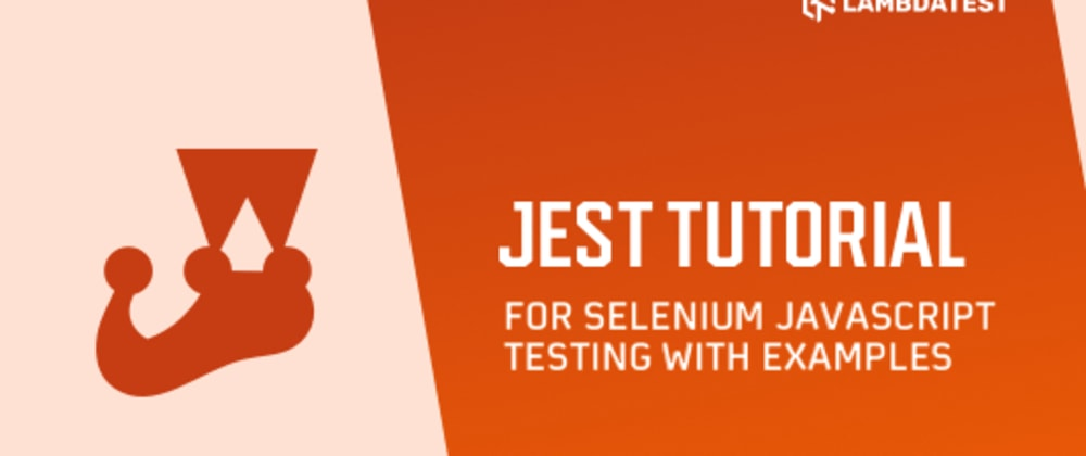 Cover image for Jest Tutorial For Selenium JavaScript Testing With Examples