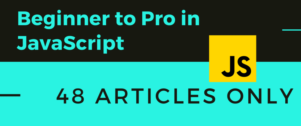 Cover image for 48 Articles to go beginner to pro in JavaScript