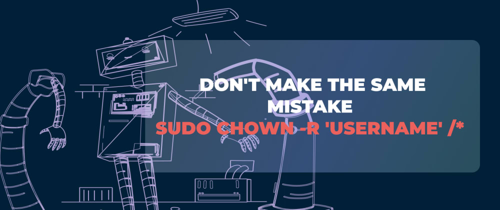 Cover image for Don't make this mistake  sudo chown -R 'userName' /*