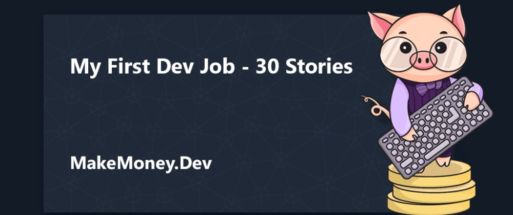 Cover image for My First Developer Job - 30 Stories