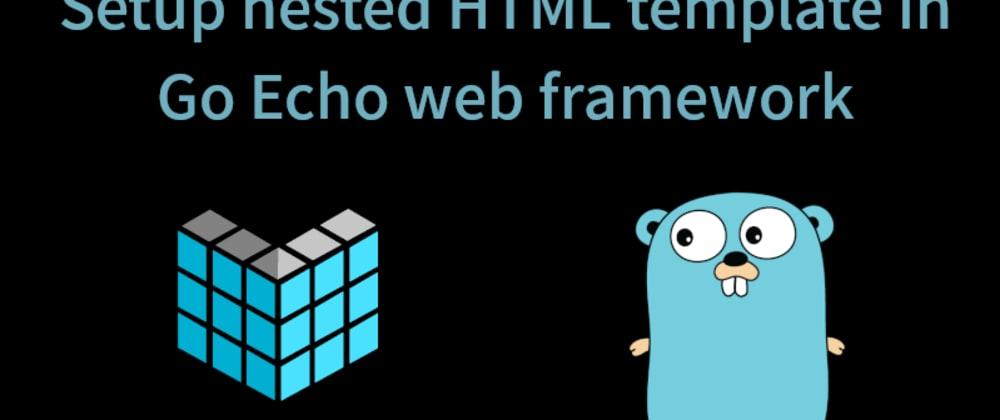 Cover image for Setup nested HTML template in Go Echo web framework
