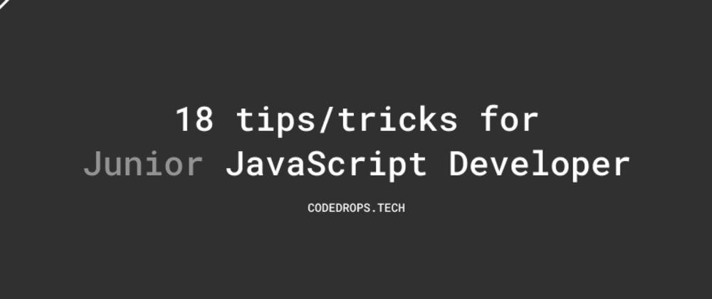 Cover image for 18 tips/tricks for Junior JavaScript Developer