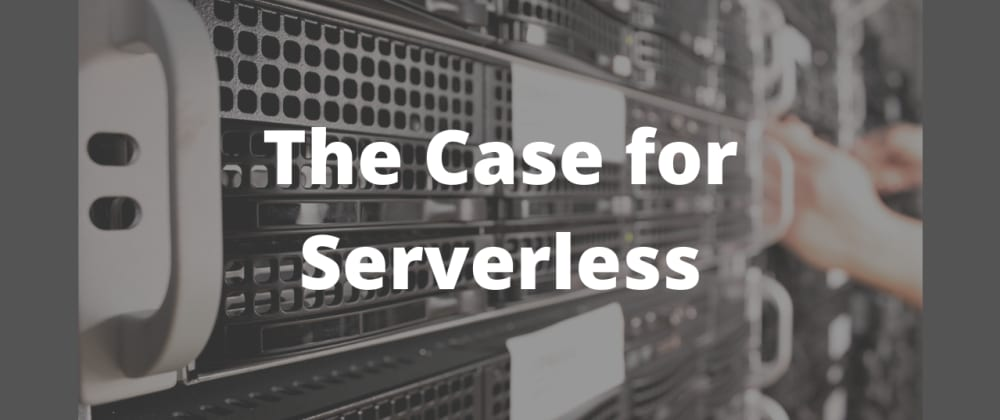 Cover image for A Case for Serverless