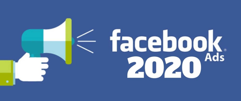 Cover image for The Ultimate Guide for Facebook Ads 2020