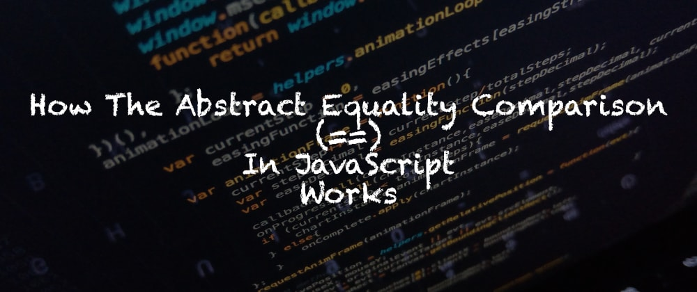 Cover image for How The Abstract Equality Comparison (==) In JavaScript Works