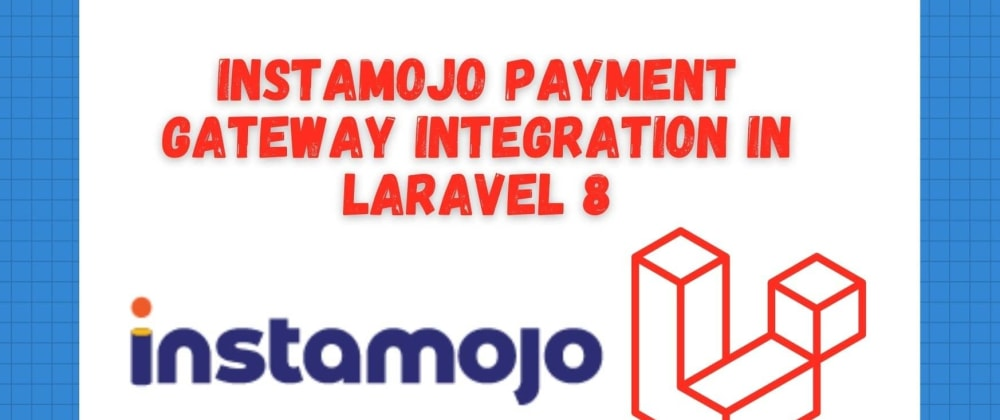 Cover image for How to integrate Instamojo payment gateway in laravel 8 - Step by Step