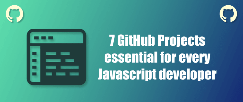 Cover image for 7 GitHub projects essential for every Javascript developer 👨🏽💻 🚀