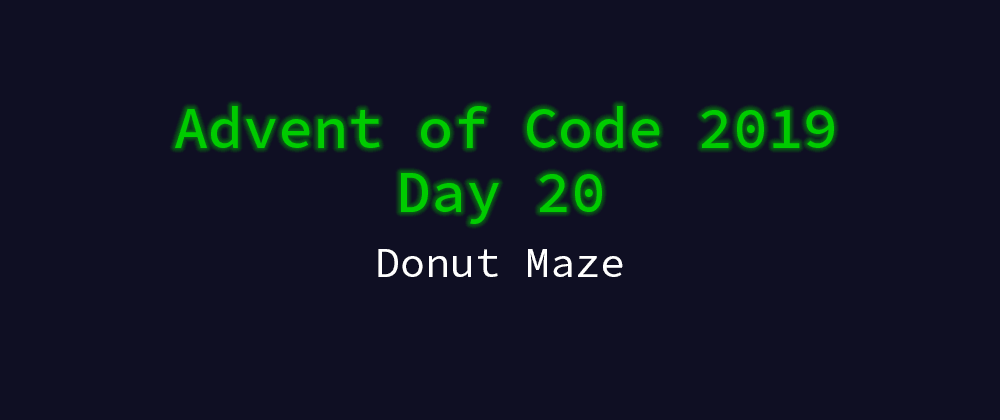 Cover image for Advent of Code 2019 Solution Megathread - Day 20: Donut Maze
