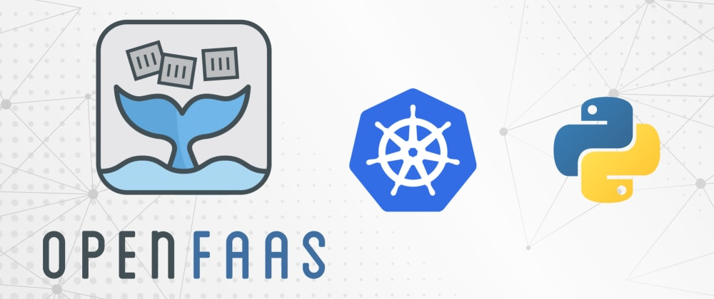 Cover image for Deploy your Serverless Python function locally with OpenFaas in Kubernetes