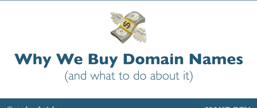 Cover image for Why We Buy Domain Names (and what to do about it)