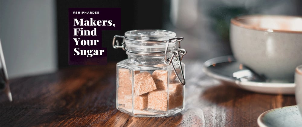 Cover image for MAKERS, FIND YOUR SUGAR