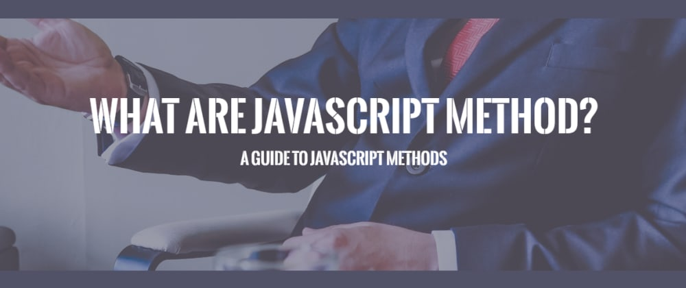 Cover image for What Are Javascript Method? A Guide to Javascript Methods