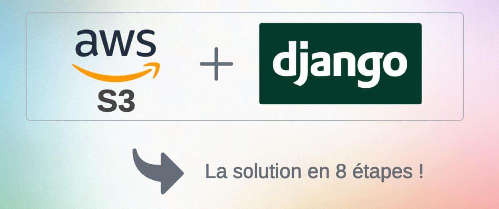 Cover image for Django: Stocker et lire des fichiers sur Amazon S3 en 8 étapes