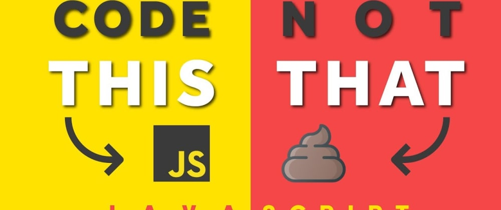 Cover image for JavaScript Pro Tips - Code This, NOT That