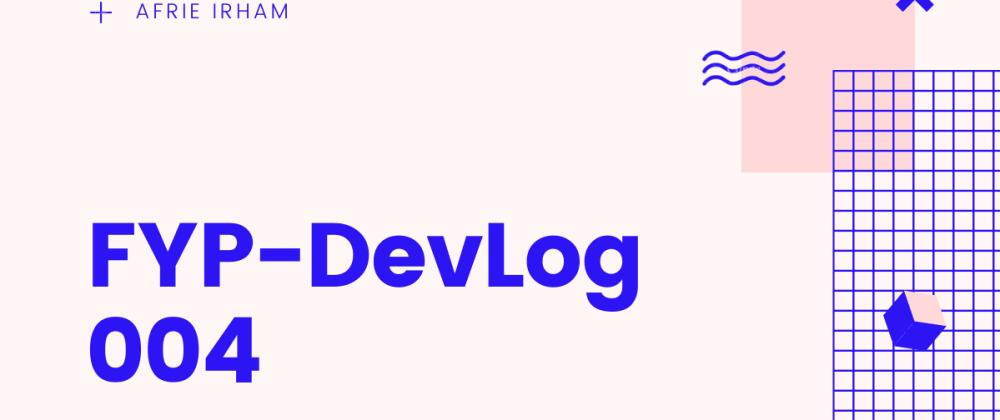 Cover image for FYP-DevLog 004