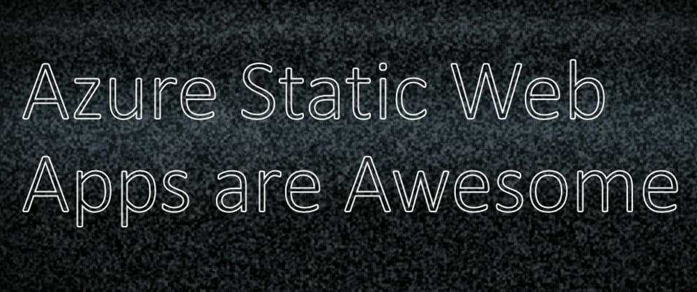 Cover image for Azure Static Web Apps are Awesome