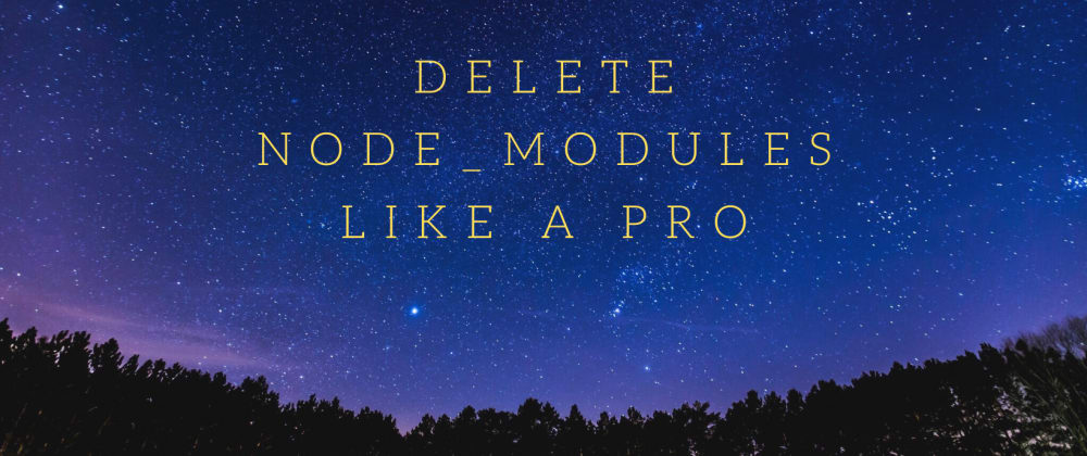 Cover Image for Delete node_modules like a Pro