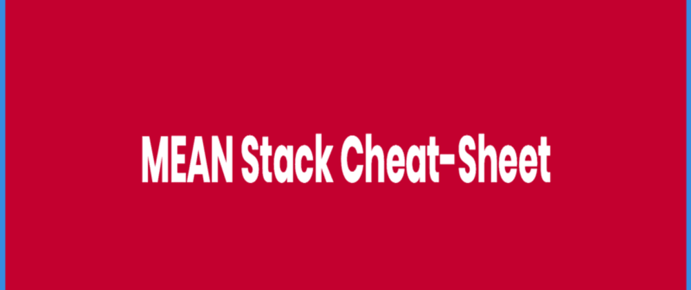 Cover image for MEAN Stack Cheat-Sheet