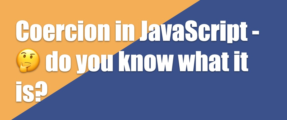 Cover image for Coercion in JavaScript - 🤔 do you know what it is?