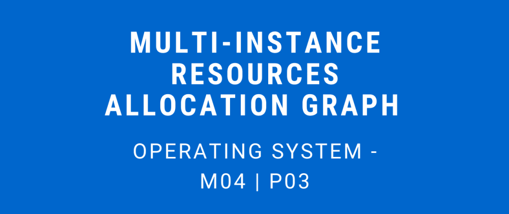Cover image for Multi-Instance Resource Allocation Graph | Operating System - M04 P03