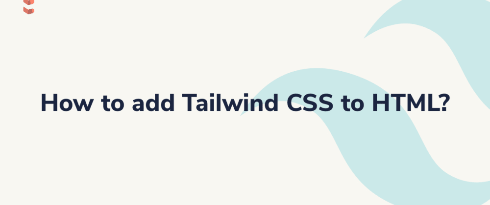 Cover image for How to add Tailwind CSS to HTML?