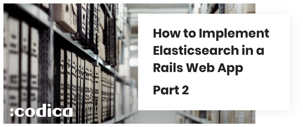 Cover image for How to Implement Elasticsearch in a Rails Web App. Part 2