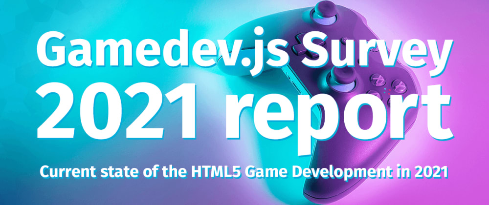 Cover image for Gamedev.js Survey 2021: current state of the HTML5 game development report