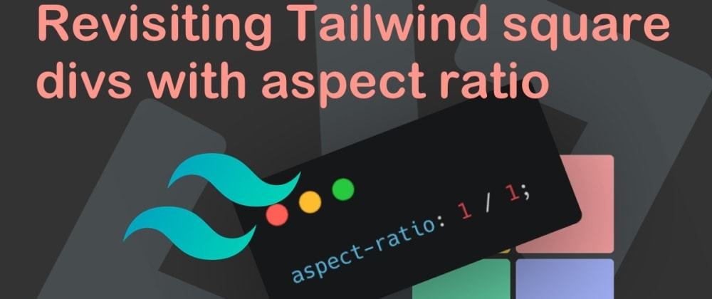 Cover image for Revisiting Tailwind square divs with aspect ratio