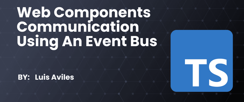 Cover image for Web Components Communication Using an Event Bus