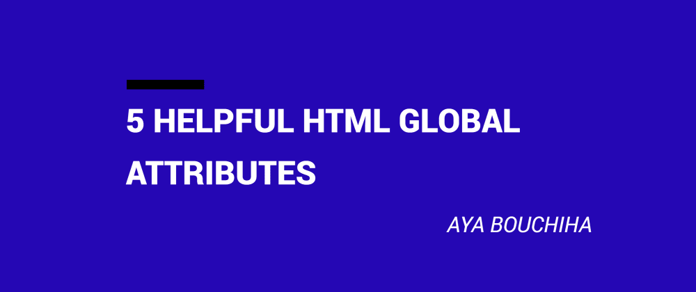 Cover image for 5 Helpful Html Global Attributes