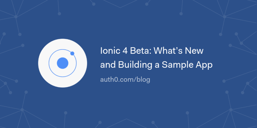 Ionic 4 Beta: What's New and Building a Sample App