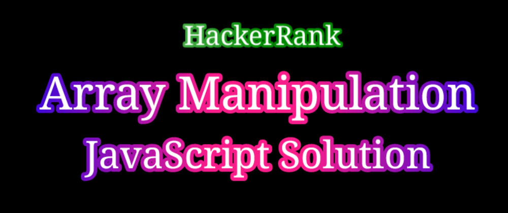 Cover image for Array Manipulation JavaScript Solution
